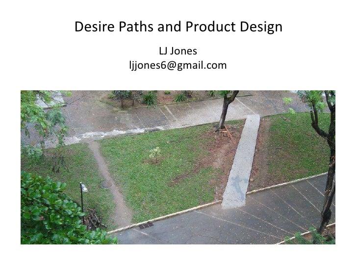 Desire Paths and Product Design<br />LJ Jonesljjones6@gmail.com<br />