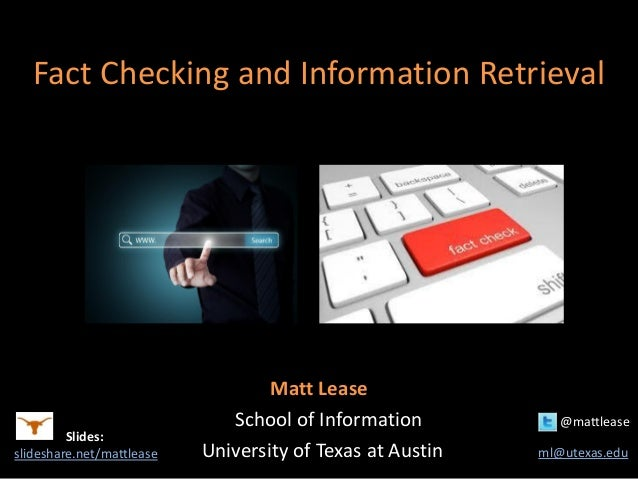 Fact Checking and Information Retrieval Matt Lease School of Information @mattlease University of Texas at Austin ml@utexa...