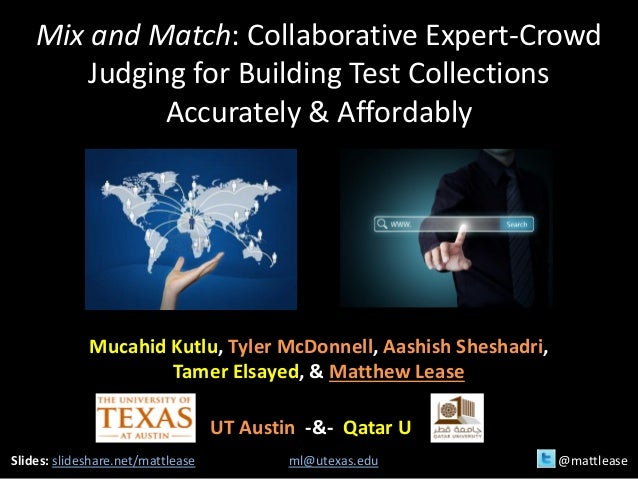 Mix and Match: Collaborative Expert-Crowd Judging for Building Test Collections Accurately & Affordably Mucahid Kutlu, Tyl...