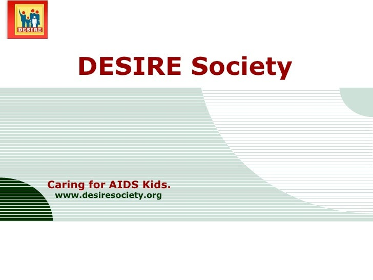 DESIRE Society Caring for AIDS Kids. www.desiresociety.org