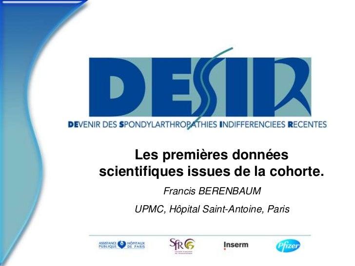 Les premières donnéesscientifiques issues de la cohorte.           Francis BERENBAUM     UPMC, Hôpital Saint-Antoine, Paris