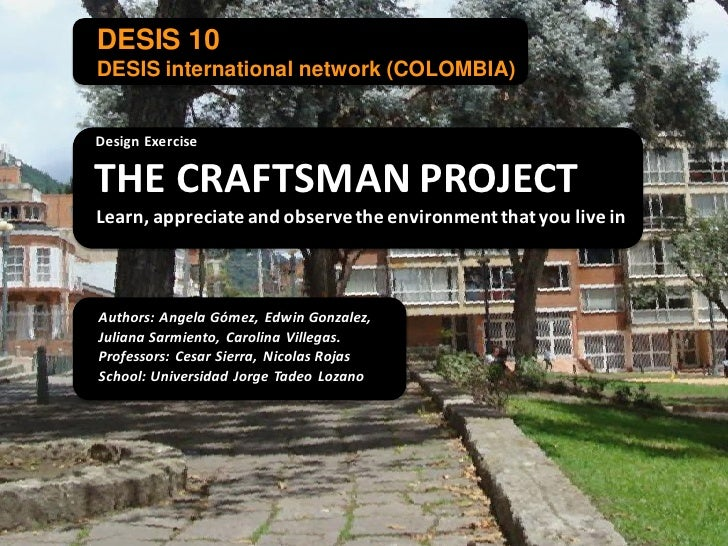 DESIS 10 DESIS international network (COLOMBIA)   Design Exercise  THE CRAFTSMAN PROJECT Learn, appreciate and observe the...