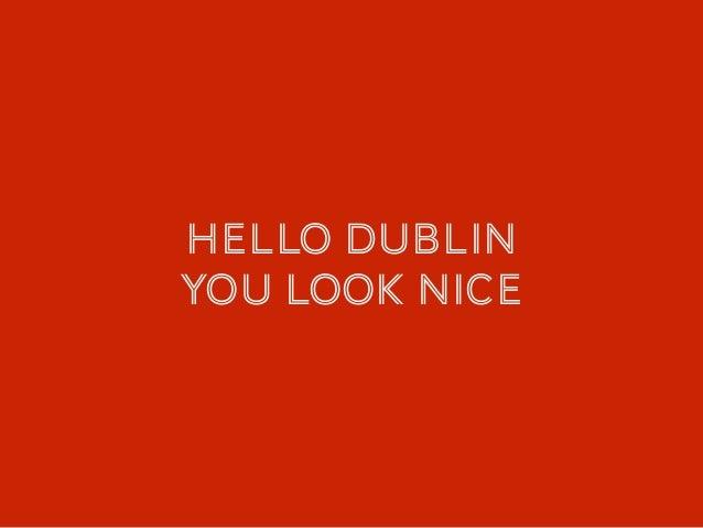 HELLO dublin You look nice