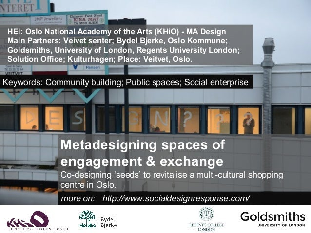 Metadesigning spaces ofengagement & exchangeCo-designing 'seeds' to revitalise a multi-cultural shoppingcentre in Oslo.mor...