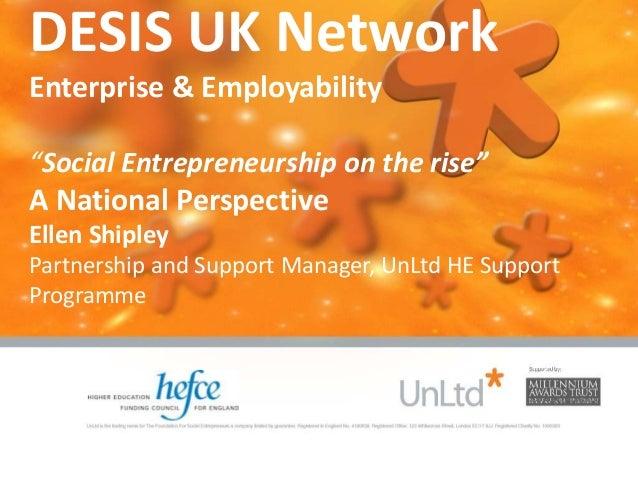 "DESIS UK Network Enterprise & Employability ""Social Entrepreneurship on the rise"" A National Perspective Ellen Shipley Par..."