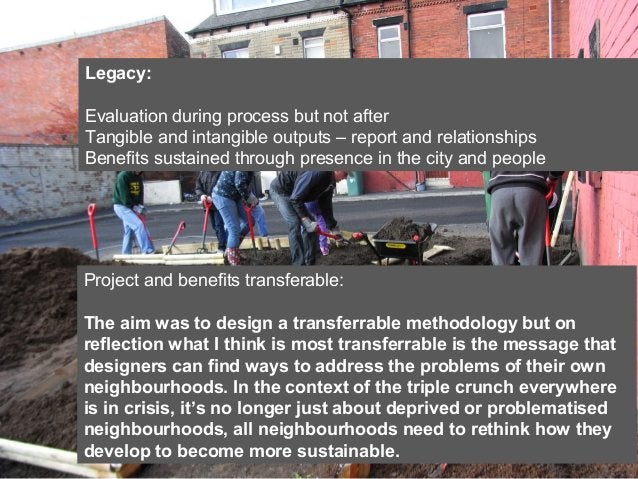 Legacy: Evaluation during process but not after Tangible and intangible outputs – report and relationships Benefits sustai...
