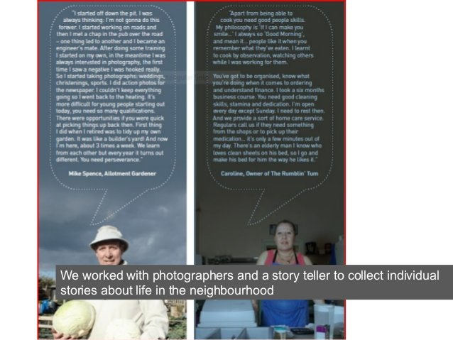 We worked with photographers and a story teller to collect individual stories about life in the neighbourhood