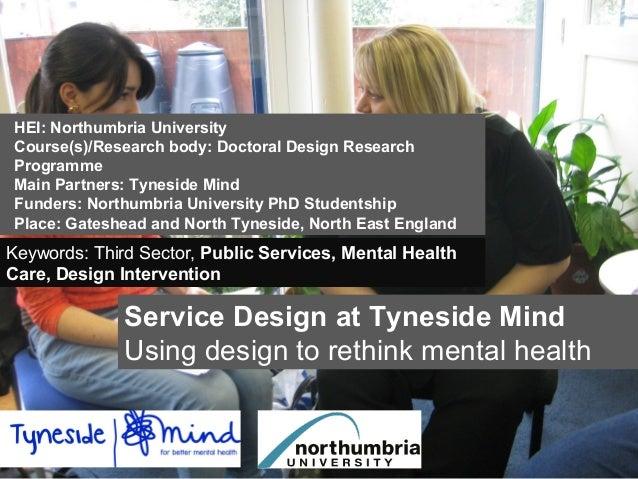 Service Design at Tyneside MindUsing design to rethink mental healthHEI: Northumbria UniversityCourse(s)/Research body: Do...