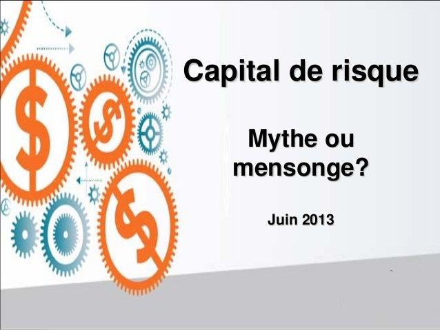 Capital de risqueMythe oumensonge?Juin 2013