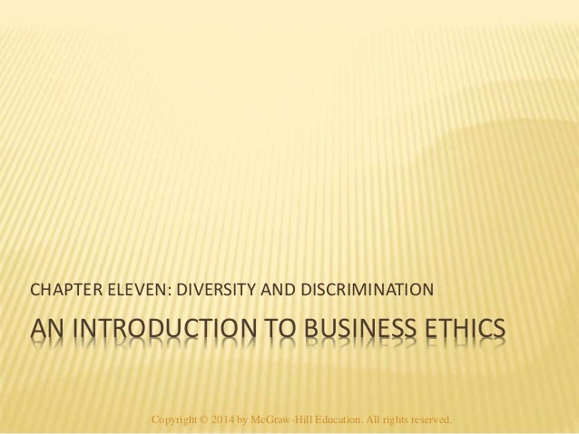 CHAPTER ELEVEN: DIVERSITY AND DISCRIMINATION  AN INTRODUCTION TO BUSINESS ETHICS  Copyright © 2014 by McGraw-Hill Educatio...