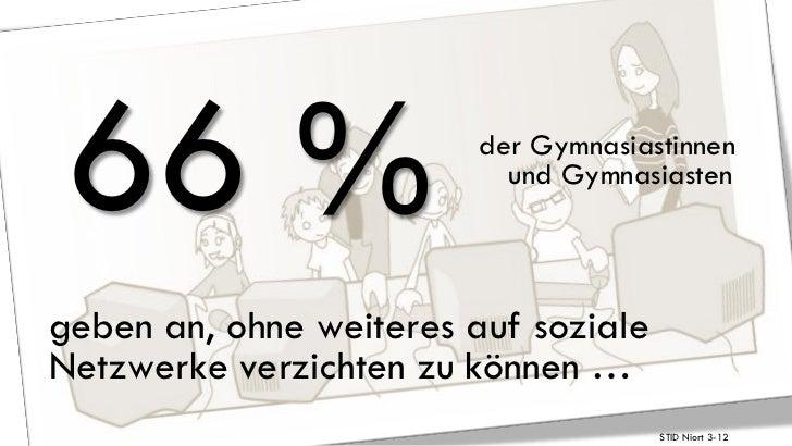 66 %                    der Gymnasiastinnen                           und Gymnasiastengeben an, ohne weiteres auf sozialeN...
