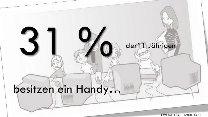 31 %                  der11 Jährigenbesitzen ein Handy…                               Simm TGI 3-12   Credoc 12-11