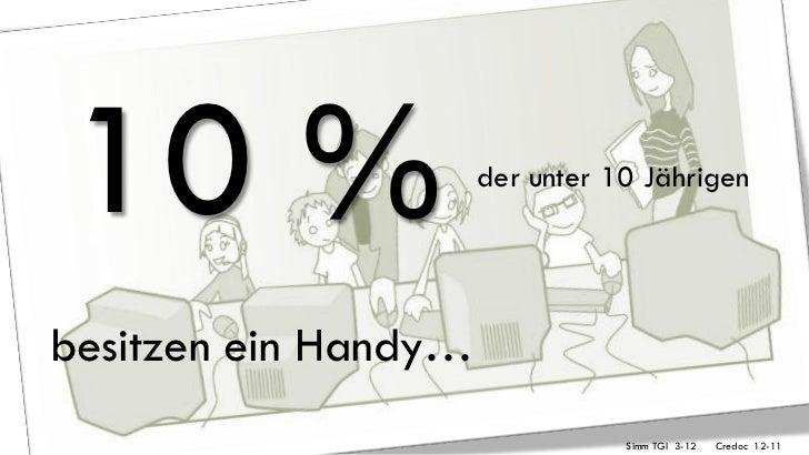 10 %                  der unter 10 Jährigenbesitzen ein Handy…                                 Simm TGI 3-12   Credoc 12-11