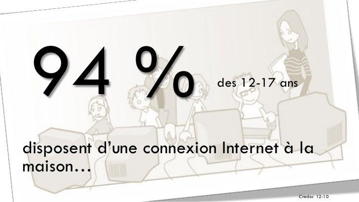 94 %                     des 12-17 ansdisposent d'une connexion Internet à lamaison…                                      ...