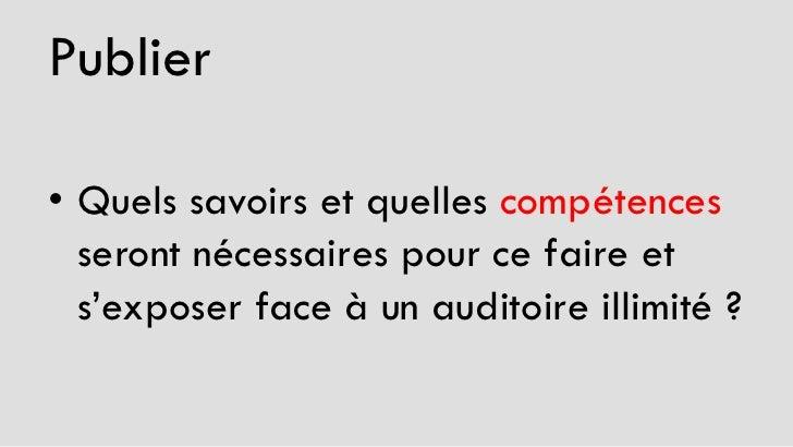 Publier• Quels savoirs et quelles compétences  seront nécessaires pour ce faire et  s'exposer face à un auditoire illimité ?
