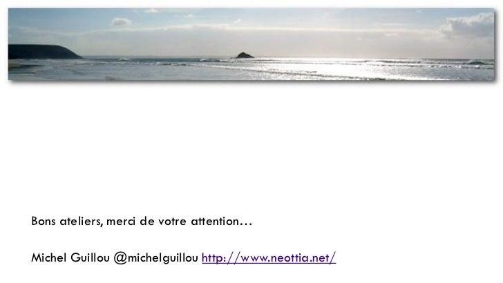 Bons ateliers, merci de votre attention…Michel Guillou @michelguillou http://www.neottia.net/