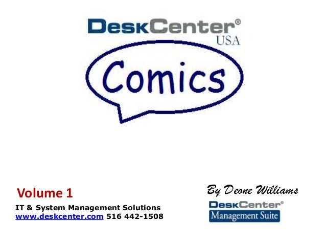 By Deone Williams IT & System Management Solutions www.deskcenter.com 516 442-1508 Volume 1