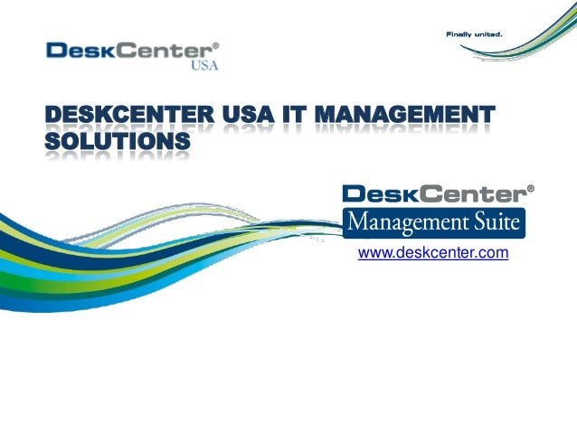 DESKCENTER USA IT MANAGEMENT SOLUTIONS www.deskcenter.com