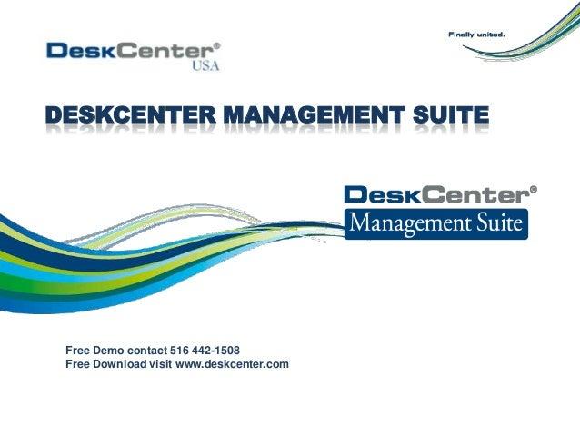 DESKCENTER MANAGEMENT SUITE Free Demo contact 516 442-1508 Free Download visit www.deskcenter.com