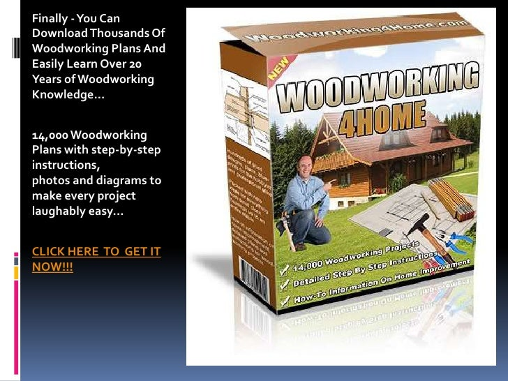 Finally - You CanDownload Thousands OfWoodworking Plans AndEasily Learn Over 20Years of WoodworkingKnowledge...14,000 Wood...