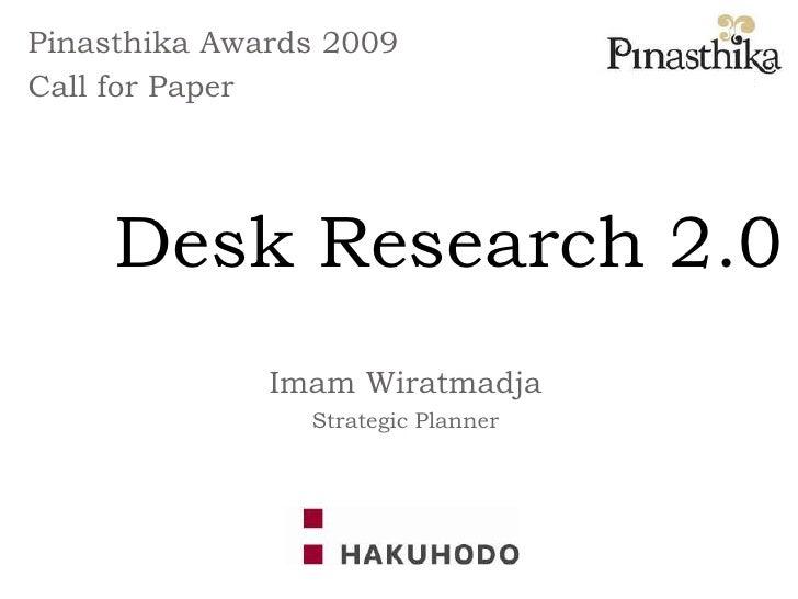Pinasthika Awards 2009<br />Call for Paper<br />Desk Research 2.0<br />Imam Wiratmadja<br />Strategic Planner<br />