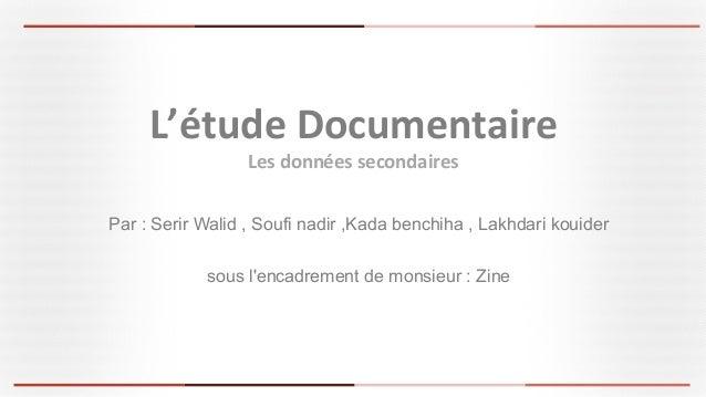 Par : Serir Walid , Soufi nadir ,Kada benchiha , Lakhdari kouider sous l'encadrement de monsieur : Zine L'étude  Documen...