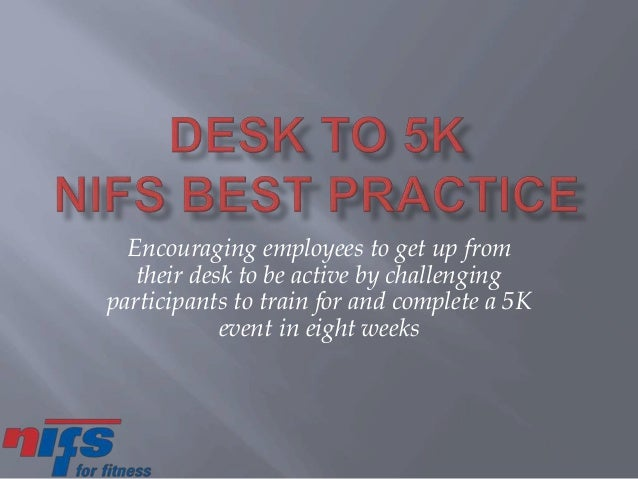 Encouraging employees to get up from their desk to be active by challenging participants to train for and complete a 5K ev...