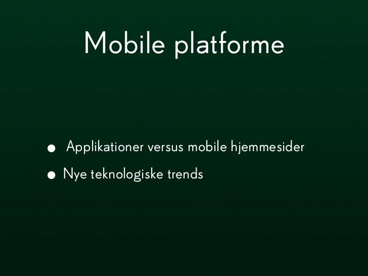Mobile platforme• Applikationer versus mobile hjemmesider• Nye teknologiske trends