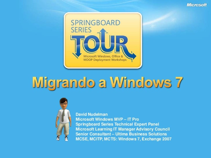 Migrando a Windows 7<br />David Nudelman<br />Microsoft Windows MVP – IT ProSpringboard Series Technical Expert Panel<br /...