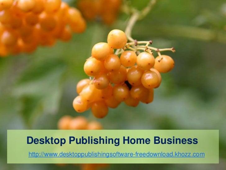 Desktop Publishing Home Businesshttp://www.desktoppublishingsoftware-freedownload.khozz.com