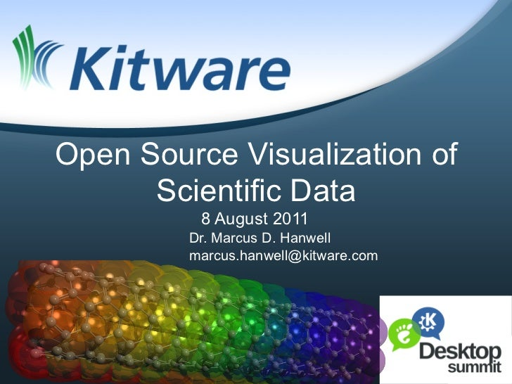 Open Source Visualization of      Scientific Data          8 August 2011         Dr. Marcus D. Hanwell         marcus.hanw...