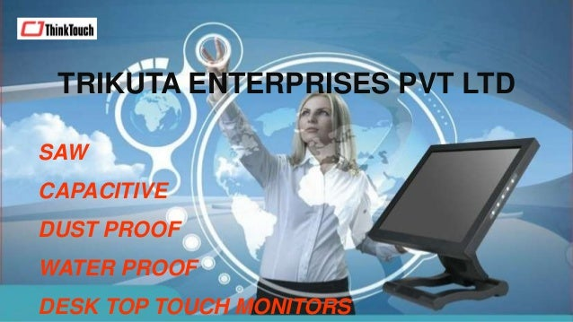 TRIKUTA ENTERPRISES PVT LTD SAW CAPACITIVE DUST PROOF WATER PROOF DESK TOP TOUCH MONITORS