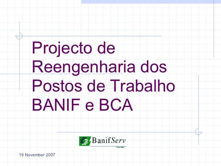 Projecto de     Reengenharia dos     Postos de Trabalho     BANIF e BCA19 November 2007