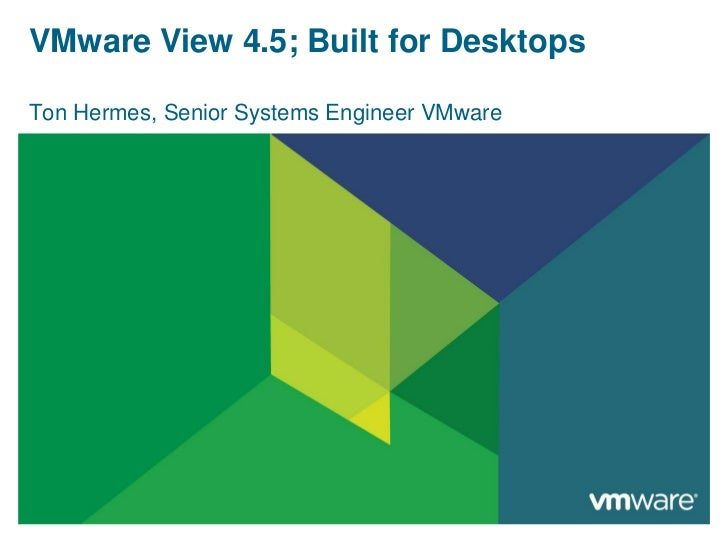 VMware View 4.5; Built for DesktopsTon Hermes, Senior Systems Engineer VMware
