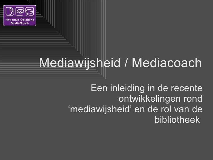 Mediawijsheid / Mediacoach Een inleiding in de recente ontwikkelingen rond 'mediawijsheid' en de rol van de bibliotheek
