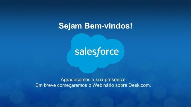 Agradecemos a sua presença! Em breve começaremos o Webinário sobre Desk.com. Sejam Bem-vindos!