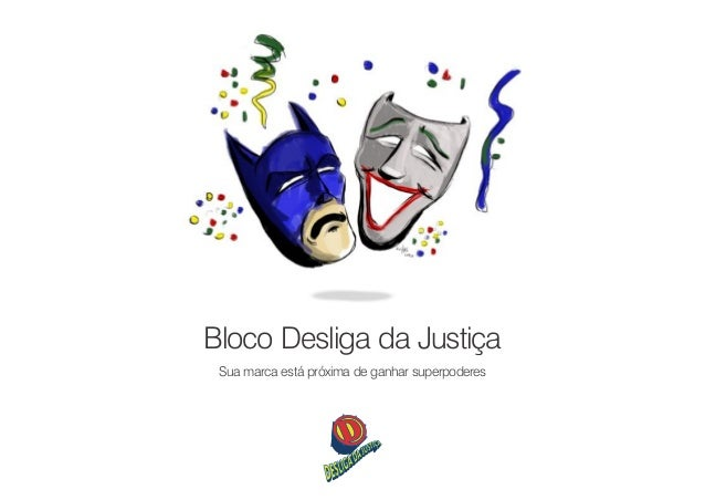 Bloco Desliga da Justiça Sua marca está próxima de ganhar superpoderes