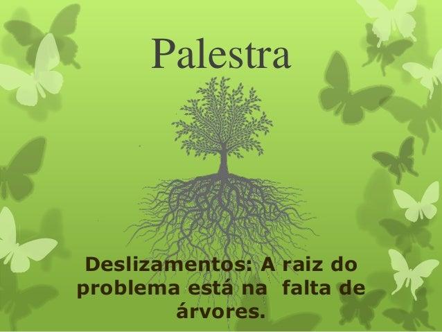 Deslizamentos: A raiz do problema está na falta de árvores. Palestra