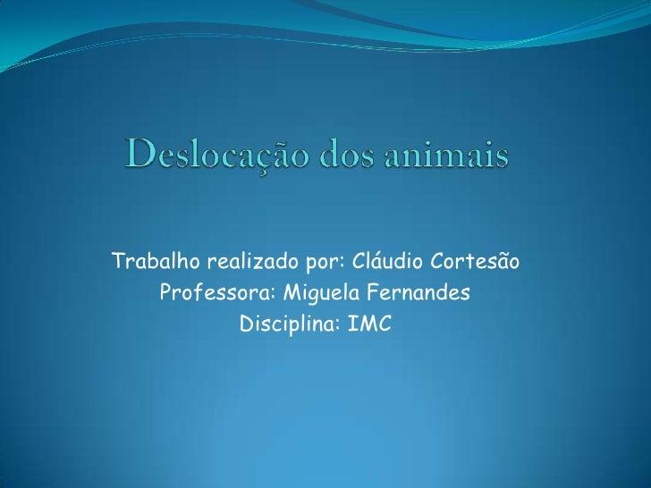 Trabalho realizado por: Cláudio Cortesão    Professora: Miguela Fernandes            Disciplina: IMC
