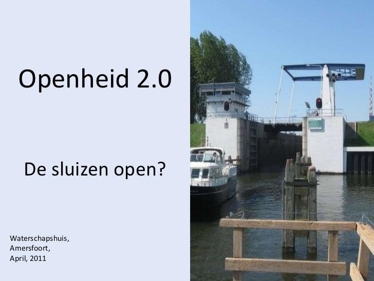 Openheid 2.0<br />De sluizen open?<br />Waterschapshuis, <br />Amersfoort,<br />April, 2011<br />
