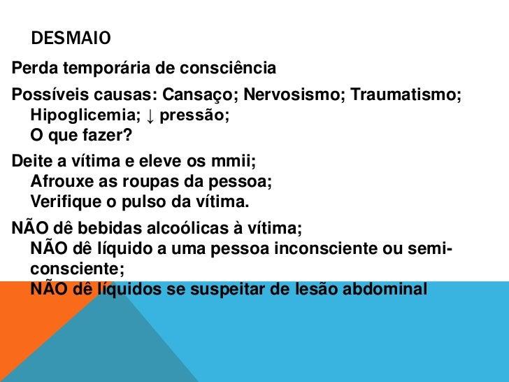 DESMAIO<br />Perda temporária de consciência<br />Possíveis causas: Cansaço; Nervosismo; Traumatismo; Hipoglicemia; ↓ pres...