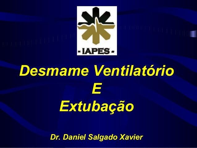 Desmame Ventilatório E Extubação Dr. Daniel Salgado Xavier