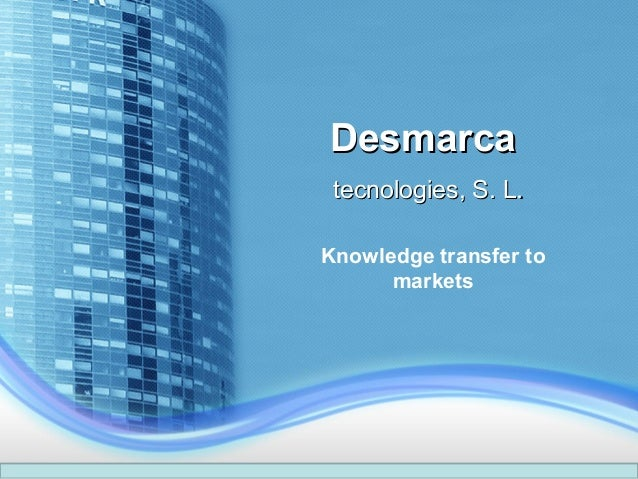 Desmarca tecnologies, S. L. Knowledge transfer to markets