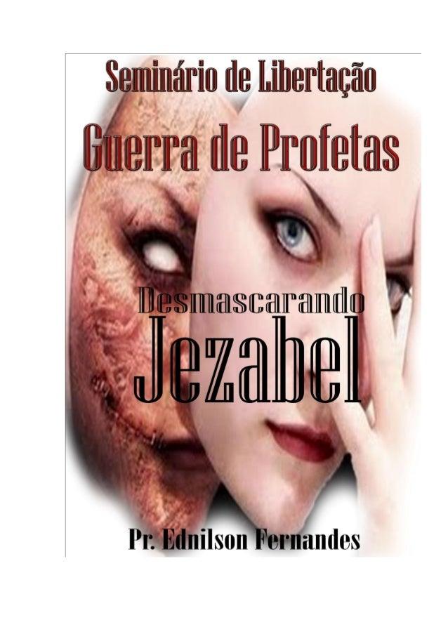 Desmascarando Jezabel – Pr Ednilson Fernandes . 2 www.prednilsonfernandes.com Agradecimentos: Agradeço ao meu Bom PAI CELE...