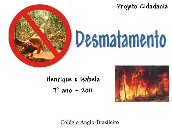 Projeto CidadaniaHenrique e Isabela  7° ano - 2011    Colégio Anglo-Brasileiro