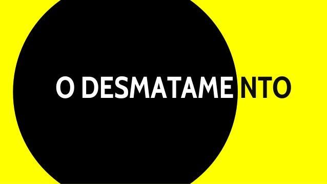 O DESMATAME NTO