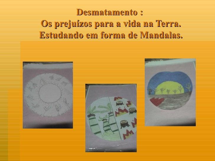 Desmatamento :  Os prejuízos para a vida na Terra. Estudando em forma de Mandalas.