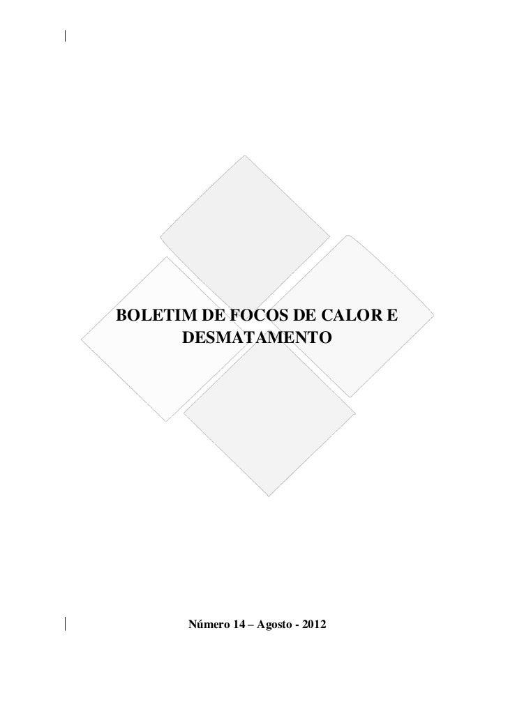 BOLETIM DE FOCOS DE CALOR E      DESMATAMENTO      Número 14 – Agosto - 2012