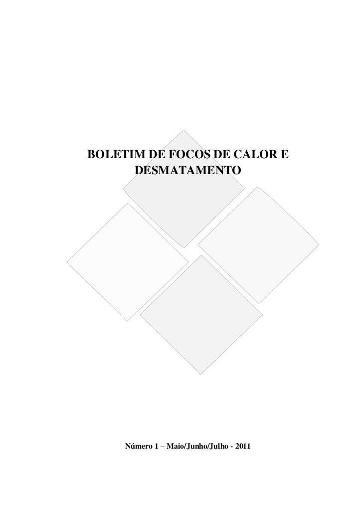 BOLETIM DE FOCOS DE CALOR E      DESMATAMENTO     Número 1 – Maio/Junho/Julho - 2011