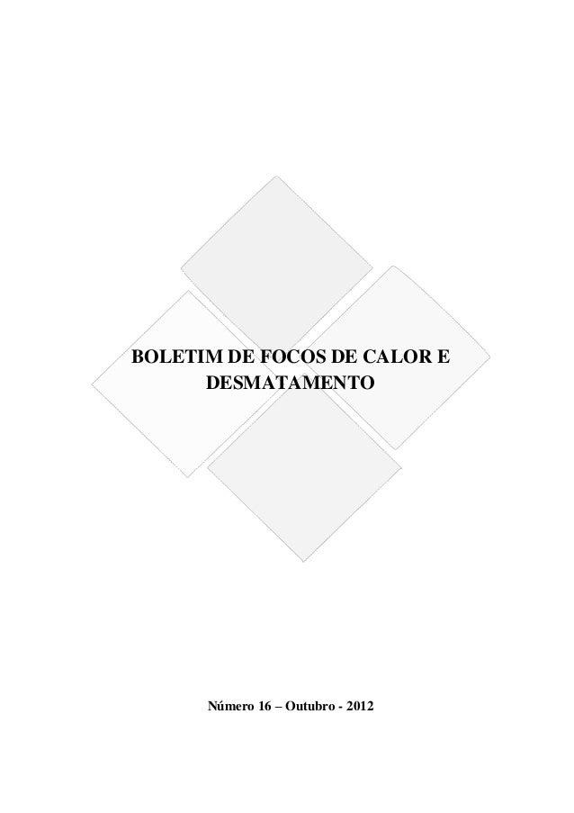 BOLETIM DE FOCOS DE CALOR E      DESMATAMENTO      Número 16 – Outubro - 2012